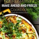 [PDF] [EPUB] Not Your Mother's Make-Ahead and Freeze Cookbook Revised and Expanded Edition Download