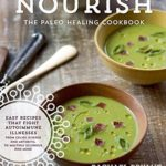[PDF] [EPUB] Nourish: The Paleo Healing Cookbook: Easy Yet Flavorful Recipes that Fight Autoimmune Illnesses Download