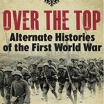 [PDF] [EPUB] Over the Top: Alternative Histories of the First World War Download