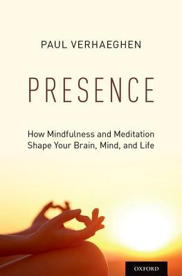 [PDF] [EPUB] Presence: How Mindfulness and Meditation Shape Your Brain, Mind, and Life Download by Paul Verhaeghen