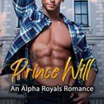 [PDF] [EPUB] Prince Will: An Alpha Male Royals Romance (Alpha Royals Romance Book 1) Download