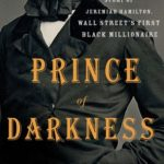 [PDF] [EPUB] Prince of Darkness: The Untold Story of Jeremiah G. Hamilton, Wall Street's First Black Millionaire Download
