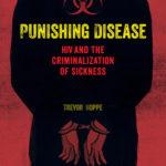[PDF] [EPUB] Punishing Disease: HIV and the Criminalization of Sickness Download