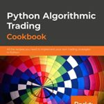 [PDF] [EPUB] Python Algorithmic Trading Cookbook: All the recipes you need to implement your own trading strategies in Python Download