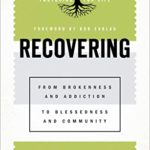 [PDF] [EPUB] Recovering (Pastoring for Life: Theological Wisdom for Ministering Well): From Brokenness and Addiction to Blessedness and Community Download