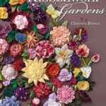 [PDF] [EPUB] Ribbonwork Gardens: The Ultimate Visual Guide to 122 Flowers, Leaves and Embellishment Extras Download