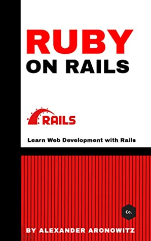 [PDF] [EPUB] Ruby on Rails: Learn Web Development with Rails , 1st Edition Download by Alexander Aronowitz