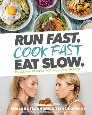 [PDF] [EPUB] Run Fast. Cook Fast. Eat Slow.: Quick-Fix Recipes for Hangry Athletes Download by Shalane Flanagan