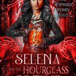 [PDF] [EPUB] Selena and the Hourglass of Time (The Wayward Women Series Book 2) Download