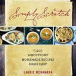 [PDF] [EPUB] Simply Scratch: 120 Wholesome Homemade Recipes Made Easy Download