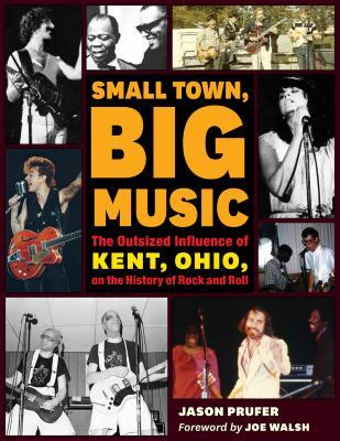 [PDF] [EPUB] Small Town, Big Music: The Outsized Influence of Kent, Ohio, on the History of Rock and Roll Download by Jason Prufer