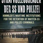 [PDF] [EPUB] Strafvollzugslager der SS und Polizei: Himmler's Wartime Institutions for the Detention of Waffen-SS and Polizei Criminals Download