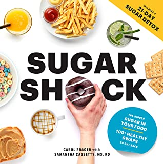 [PDF] [EPUB] Sugar Shock: The Hidden Sugar in Your Food and 100+ Smart Swaps to Cut Back Download by Carol Prager