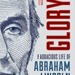 [PDF] [EPUB] Summoned to Glory: The Audacious Life of Abraham Lincoln Download