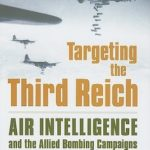 [PDF] [EPUB] Targeting the Third Reich: Air Intelligence and the Allied Bombing Campaigns Download
