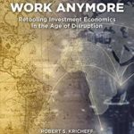 [PDF] [EPUB] That Doesn't Work Anymore: Retooling Investment Economics in the Age of Disruption Download