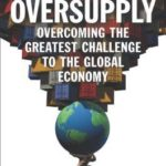 [PDF] [EPUB] The Age of Oversupply: Overcoming the Greatest Challenge to the Global Economy Download