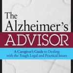 [PDF] [EPUB] The Alzheimer's Advisor: A Caregiver's Guide to Dealing with the Tough Legal and Practical Issues Download
