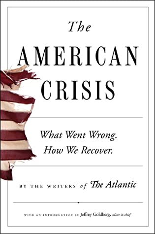 [PDF] [EPUB] The American Crisis: What Went Wrong. How We Recover. Download by Writers of The Atlantic
