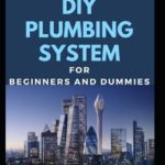 [PDF] [EPUB] The Basic Guide To DIY Plumbing System For Beginners And Dummies Download