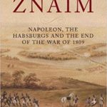 [PDF] [EPUB] The Battle of Znaim: Napoleon, The Habsburgs and the End of the 1809 War Download