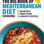 [PDF] [EPUB] The Big Book of Mediterranean Diet Cooking: 200 Recipes and 3 Meal Plans for a Healthy Lifestyle Download