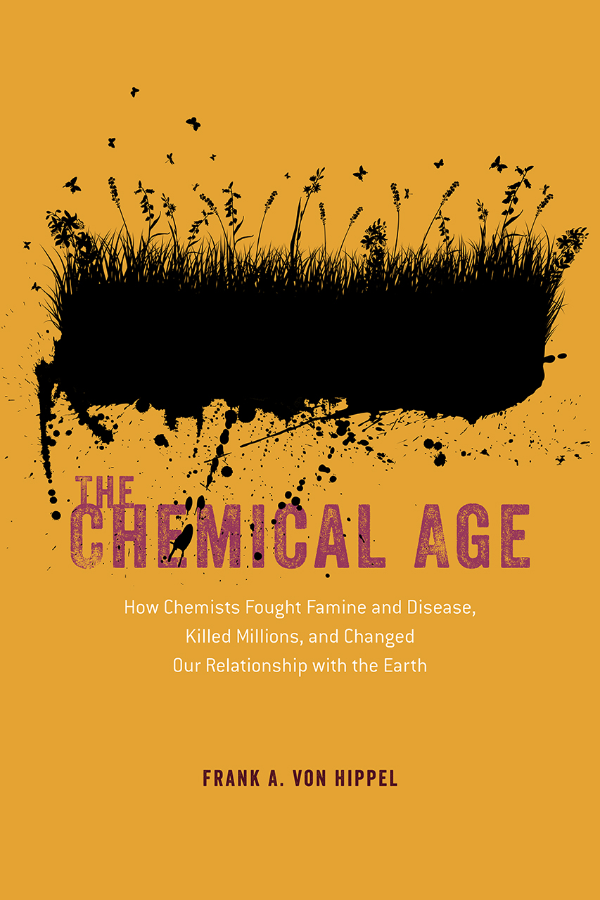 [PDF] [EPUB] The Chemical Age: How Chemists Fought Famine and Disease, Killed Millions, and Changed Our Relationship with the Earth Download by Frank von Hippel