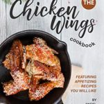 [PDF] [EPUB] The Chicken Wings Cookbook: Featuring Appetizing Recipes You Will Like Download
