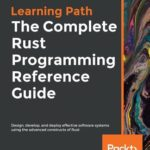 [PDF] [EPUB] The Complete Rust Programming Reference Guide Download