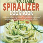 [PDF] [EPUB] The Complete Vegetable Spiralizer Cookbook: Delicious Gluten-Free, Paleo, Weight Loss and Low Carb Recipes For Zoodle, Paderno and Veggetti Slicers! Download