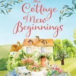 [PDF] [EPUB] The Cottage of New Beginnings: The perfect cosy and feel-good romance to curl up with (Welcome to Thorndale Book 1) Download