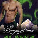[PDF] [EPUB] The Dragon Prince of Alaska (Royal Dragons of Alaska, #1) Download