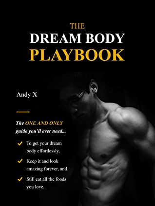 [PDF] [EPUB] The Dream Body Playbook: The ONE and ONLY guide you'll ever need to transform your dream body effortlessly Download by Andy X
