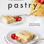 [PDF] [EPUB] The Elegant Pastry Cookbook: With Wonderful Recipes to Enjoy Download