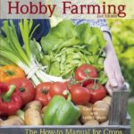 [PDF] [EPUB] The Essential Guide to Hobby Farming: A How-To Manual for Crops, Livestock, and Your Business Download