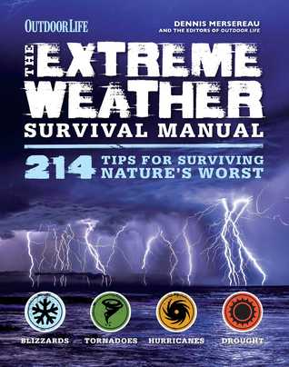 [PDF] [EPUB] The Extreme Weather Servival Manual: 214 Tips for Surviving Nature's Worst Download by Dennis Mersereau