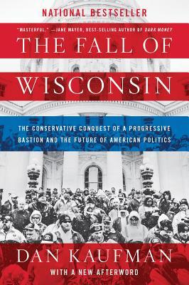 [PDF] [EPUB] The Fall of Wisconsin: The Conservative Conquest of a Progressive Bastion and the Future of American Politics Download by Dan  Kaufman