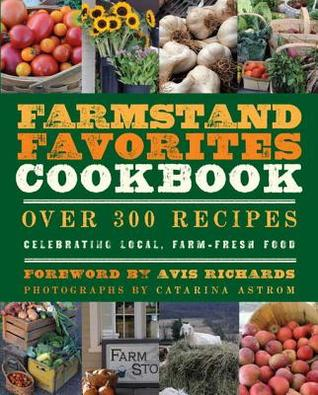 [PDF] [EPUB] The Farmstand Favorites Cookbook: Over 300 Recipes Celebrating Local, Farm-Fresh Food Download by Anna Krusinski