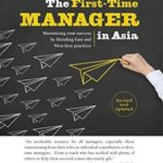 [PDF] [EPUB] The First-Time Manager in Asia: Maximizing your success by blending East and West best practices (revised edition) Download