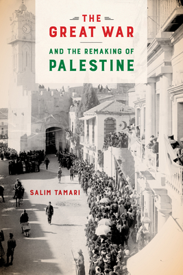 [PDF] [EPUB] The Great War and the Remaking of Palestine Download by Salim Tamari