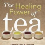 [PDF] [EPUB] The Healing Power of Tea: Simple Teas and Tisanes to Remedy and Rejuvenate Your Health Download