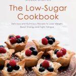 [PDF] [EPUB] The Low-Sugar Cookbook Download