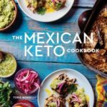 [PDF] [EPUB] The Mexican Keto Cookbook: Authentic, Big-Flavor Recipes for Health and Longevity Download