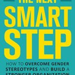 [PDF] [EPUB] The Next Smart Step: How to Overcome Gender Stereotypes and Build a Stronger Organization Download