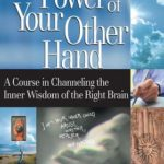 [PDF] [EPUB] The Power of Your Other Hand: A Course in Channeling the Inner Wisdom of the Right Brain Download