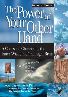 [PDF] [EPUB] The Power of Your Other Hand: A Course in Channeling the Inner Wisdom of the Right Brain Download by Lucia Capacchione