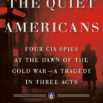 [PDF] [EPUB] The Quiet Americans: Four CIA Spies at the Dawn of the Cold War—A Tragedy in Three Acts Download