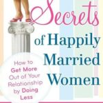 [PDF] [EPUB] The Secrets of Happily Married Women: How to Get More Out of Your Relationship by Doing Less Download