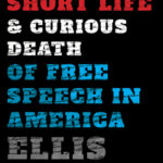 [PDF] [EPUB] The Short Life and Curious Death of Free Speech in America Download