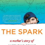 [PDF] [EPUB] The Spark: A Mother's Story of Nurturing Genius Download